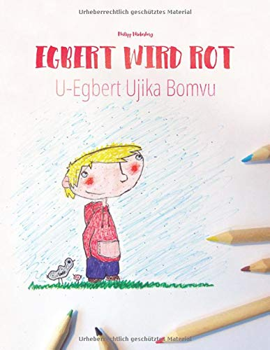 Egbert wird rot/U-Egbert Ujika Bomvu: Zweisprachiges Bilderbuch Deutsch-Xhosa/isiXhosa (zweisprachig/bilingual) (Bilinguale Bilderbuch-Reihe: 'Egbert ... zweisprachig mit Deutsch als Hauptsprache)