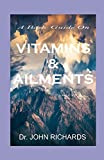 VITAMINS AND AILMENTS: Health Benefits To Curing Ailments And Healthy Living