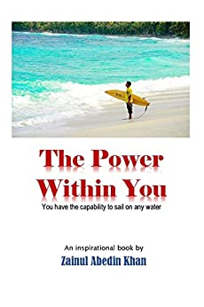 The Power Within You: You have the capability to sail on any water by [Captain Zainul Abedin Khan]