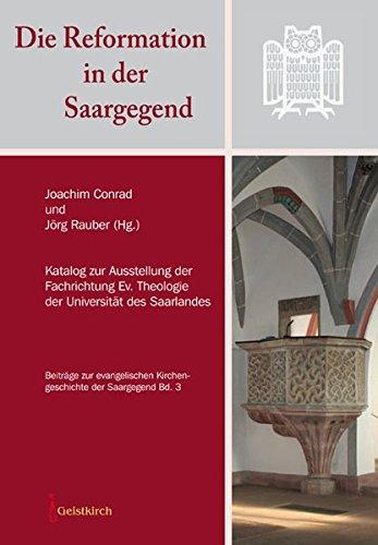 Die Reformation in der Saargegend: Katalog zur Ausstellung der Fachrichtung Ev. Theologie der Universität des Saarlandes