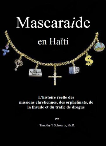 Mascarade en Haïti: L'histoire réelle des missions chrétiennes, des orphelinats, de la fraude et du trafic de drogue