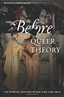 Before Queer Theory: Victorian Aestheticism and the Self