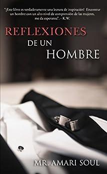 Reflexiones De Un Hombre (Spanish Edition) by [Mr. Amari Soul]