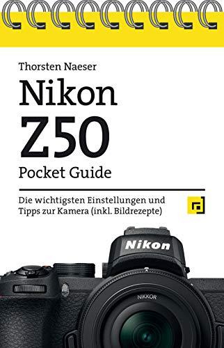 Nikon Z50 Pocket Guide: Die wichtigsten Einstellungen und Tipps zur Kamera (inkl. Bildrezepte)