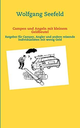 Campen und Angeln mit kleinem Geldbeutel: Ratgeber für Camper, Angler und andere reisende Individualisten mit wenig Geld