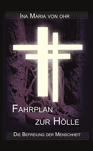 Fahrplan zur Hölle,: Die Befreiung der Menschheit