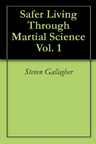 Safer Living Through Martial Science Vol. 1 (English Edition)