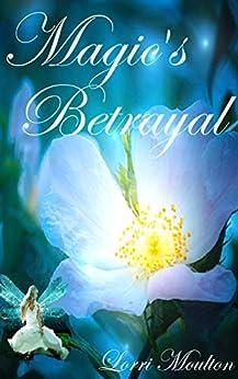 Magic's Betrayal (An Epic Fantasy Series Book 1) by [Lorri Moulton]