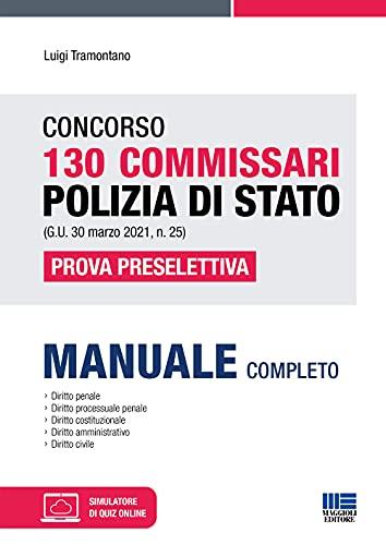 Concorso 130 Commissari Polizia di Stato. Manuale Completo per La Prova Preselettiva