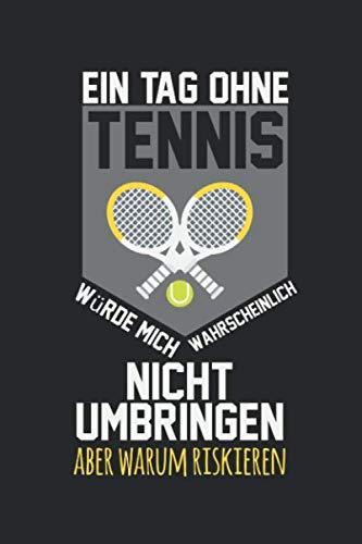 Un giorno senza tennis probabilmente non mi ucciderebbe.: Diario, quaderno, libro 100 pagine foderate in copertina morbida per tutto quello che vuoi scrivere e non dimenticare