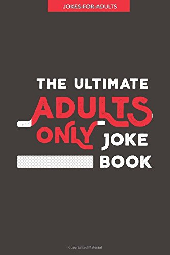 Jokes for Adults: The Ultimate Adult Only Joke Book: It's Lewd, it's Crude...