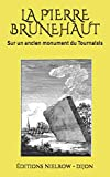 LA PIERRE BRUNEHAUT: Sur un ancien monument du Tournaisis