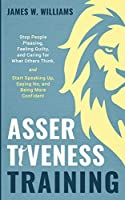 Assertiveness Training: Stop People Pleasing, Feeling Guilty, and Caring for What Others Think, and Start Speaking Up, Saying No, and Being More Confident (Practical Emotional Intelligence)