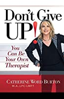 Don't Give Up!: You Can Be Your Own Therapist