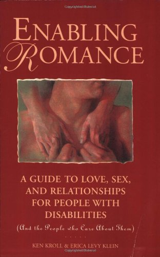 Enabling Romance: A Guide to Love, Sex and Relationships for People with Disabilities (and the People who Care About Them)