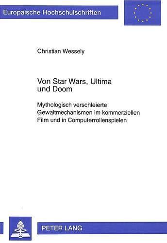 Von Star Wars, Ultima und Doom: Mythologisch verschleierte Gewaltmechanismen im kommerziellen Film und in Computerrollenspielen (Europaeische Hochschulschriften / European University Studie)