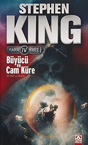 Büyücü ve Cam Küre: Kara Kule Serisi 4.Kitap: Kara Kule 4