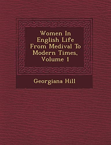 Women In English Life From Medival To Modern Times, Volume 1