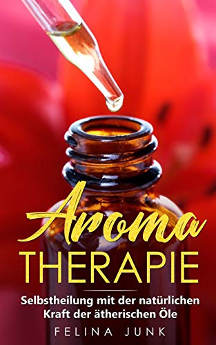 Aromatherapie: Selbstheilung mit der natürlichen Kraft der ätherischen Öle (Body and Mind, Band 2)