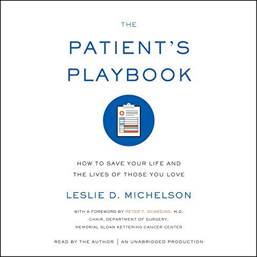 The Patient's Playbook     How to Save Your Life and the Lives of Those You Love              By:                                                                                                                                 Leslie D. Michelson                               Narrated by:                                                                                                                                 Leslie D. Michelson                      Length: 10 hrs and 47 mins     9 ratings     Overall 4.6