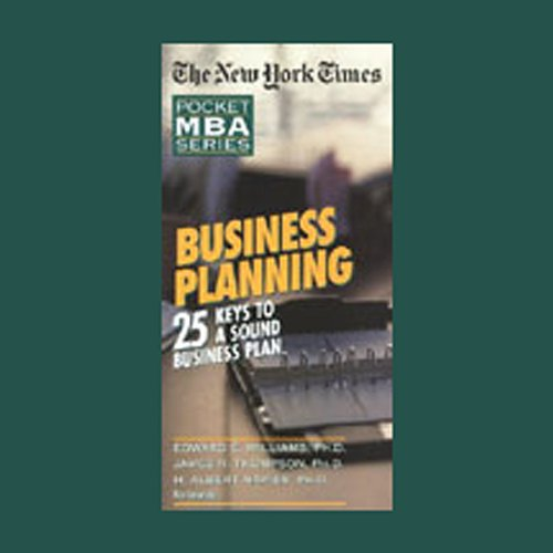 The New York Times Pocket MBA     Business Planning: 25 Keys to a Sound Business Plan              By:                                                                                                                                 Edward E. Williams Ph.D.,                                                                                        James R. Thompson Ph.D.,                                                                                        H. Albert Napier Ph.D.                               Narrated by:                                                                                                                                 Eric Conger                      Length: 1 hr and 45 mins     Not rated yet     Overall 0.0