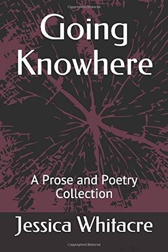 Going Knowhere: A Prose and Poetry Collection