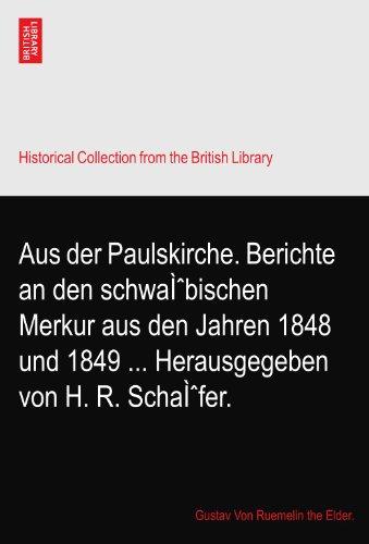 Aus der Paulskirche. Berichte an den schwäbischen Merkur aus den Jahren 1848 und 1849 ... Herausgegeben von H. R. Schäfer.