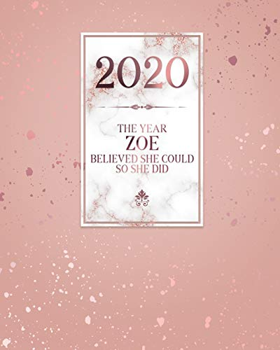 2020 The Year Zoe Believed She Could So She Did: Daily Weekly Monthly Calendar Planner with Quarterly Checklist for Business, Home or Student Organization