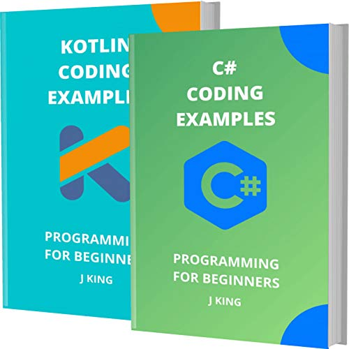 C# AND KOTLIN CODING EXAMPLES: PROGRAMMING FOR BEGINNERS (English Edition)