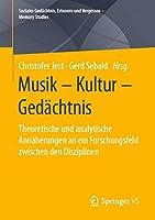 Musik – Kultur – Gedaechtnis: Theoretische und analytische Annaeherungen an ein Forschungsfeld zwischen den Disziplinen (Soziales Gedaechtnis, Erinnern und Vergessen – Memory Studies)