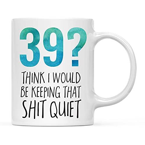 Taza de café Taza de café divertida de la novedad ¿Cumpleaños 39? Lo que mantendría en silencio, divertido, ingenioso, grosero, humorístico, regalo de cumpleaños, ideas para él, su compañero de trabaj