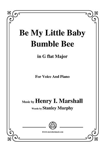 Henry I. Marshall-Be My Little Baby Bumble Bee,in G flat Major,for Voice&Pno (English Edition)