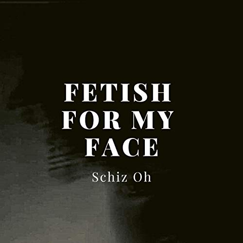 Fetish for My Face [Explicit]