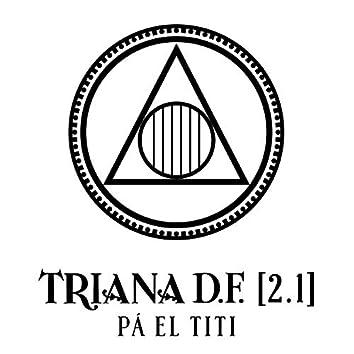 Triana D.F. (2.1) Pá el Titi