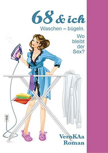 68 & ich, waschen - bügeln.: Wo bleibt der Sex ?
