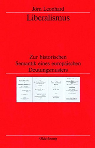 Liberalismus: Zur historischen Semantik eines europäischen Deutungsmusters (Veröffentlichungen des Deutschen Historischen Instituts London/ ... German Historical Institute London, Band 50)