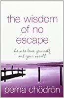 The Wisdom of No Escape: How to Love Yourself and Your World by Pema Chodron(2004-08-02)