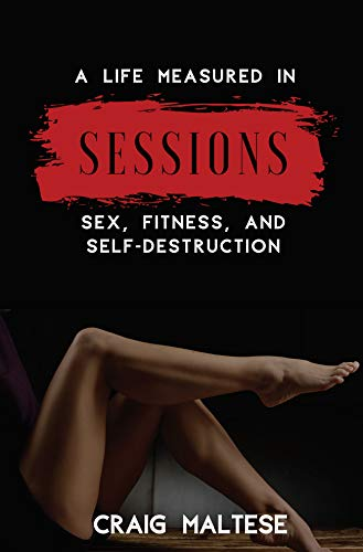 A Life Measured in Sessions: Sex, Fitness, and Self-Destruction