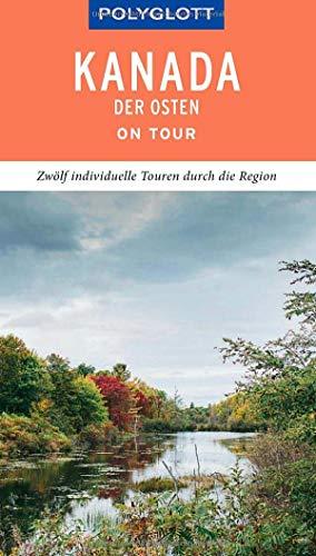 POLYGLOTT on tour Reiseführer Kanada – Der Osten: Individuelle Touren durch die Region