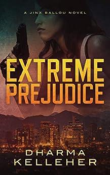 Extreme Prejudice (Jinx Ballou Bounty Hunter Book 2) by [Dharma Kelleher]