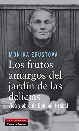 Los frutos amargos del jardín de las delicias: Vida y obra de Bohumil Hrabal (Biografías y Memorias) eBook: Zgustova, Monika: Amazon.es: Tienda Kindle