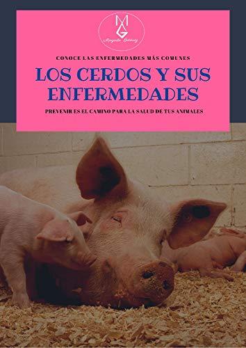 Los cerdos y sus enfermedades: Conoce las enfermedades más comunes, Prevenir es el camino de la salud de tus animales (Spanish Edition)