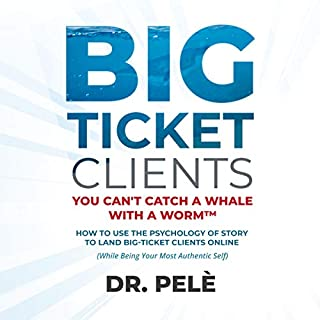 Big-Ticket Clients: You Can't Catch a Whale with a Worm™     How to Use the Psychology of Story to Land Big-Ticket Clients Online (While Being Your Most Authentic Self)              Written by:                                                                                                                                 Dr. Pelè Raymond Ugboajah                               Narrated by:                                                                                                                                 Dr. Pelè Raymond Ugboajah                      Length: 5 hrs and 40 mins     Not rated yet     Overall 0.0