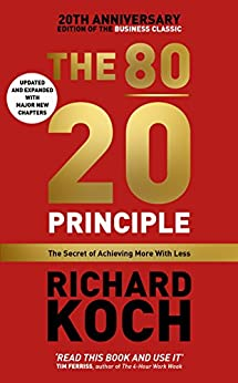 The 80/20 Principle: The Secret of Achieving More with Less: Updated 20th anniversary edition of the productivity and business classic by [Richard Koch]