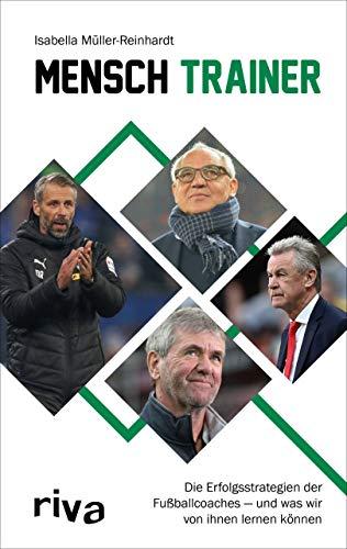 Mensch Trainer: Die Erfolgsstrategien der Fußballcoaches – und was wir von ihnen lernen können