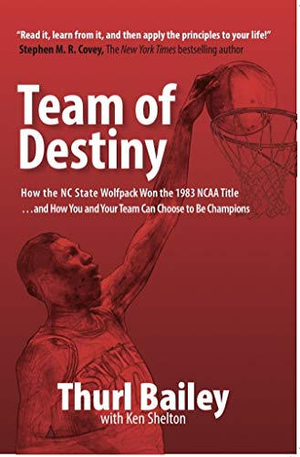 Team of Destiny: How the NC State Wolfpack Won the 1983 NCAA Title...and How You and Your Team Can Choose to be Champions