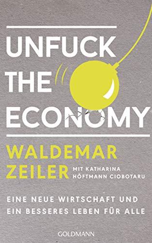Unfuck the Economy: Eine neue Wirtschaft und ein besseres Leben für alle - Mit einem Vorwort von Maja Göpel