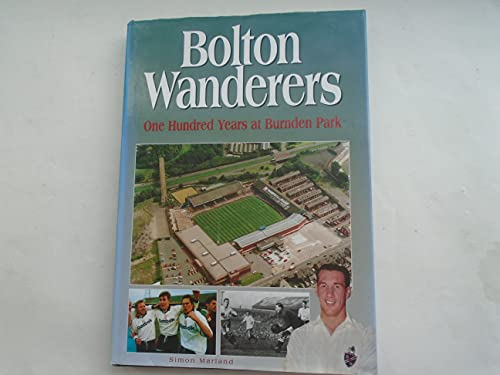 Bolton Wanderers: 100 Years at Burnden Park