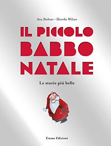 Il piccolo Babbo Natale. Le storie più belle. Ediz. illustrata