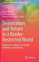 Deportation and Return in a Border-Restricted World: Experiences in Mexico, El Salvador, Guatemala, and Honduras (Immigrants and Minorities, Politics and Policy)
